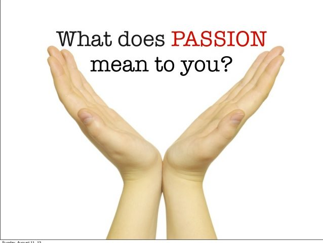 What do we mean by Passion?