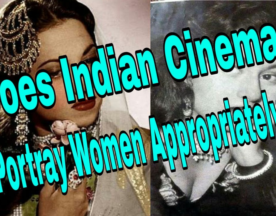 Does Indian Cinema Portray Women Appropriately?
