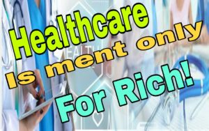 Healthcare is meant only for rich!