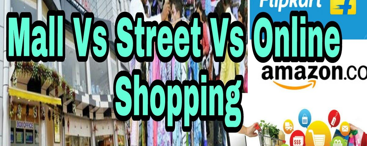 Mall shopping, street shopping or online shopping- which is better?