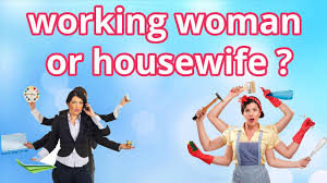 Housewife or a working women
