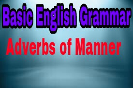 Basic English Grammar :ADVERBS OF MANNER