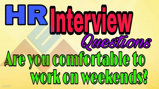 Are you comfortable to work on weekends