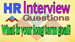 What are your Long Term Goals? Interview Questions and Answers