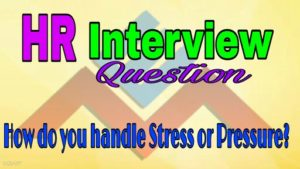 How do you handle Stress or Pressure Interview Question