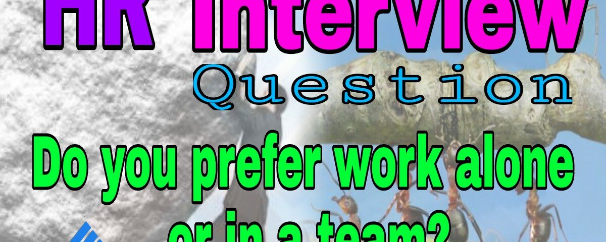 Do you prefer work alone or in a team?Interview Question