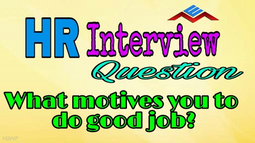 What motivates you to do good job? Interview Question