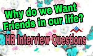 Why do we want friends in our life? HR Interview Question