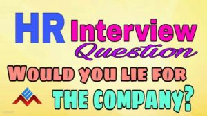 Would you lie for the company? HR Interview Questions