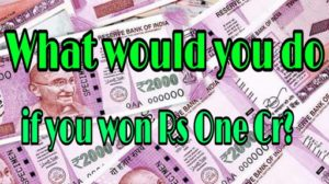 What would you do if you won Rs One Cr?