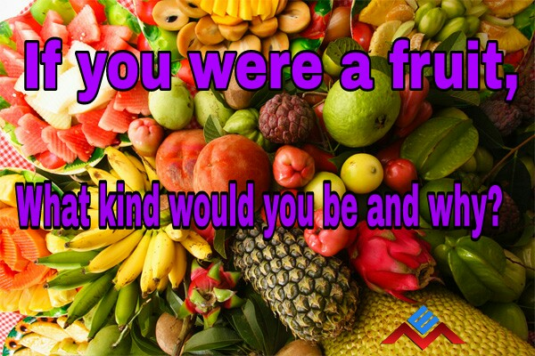 If you were a fruit what would you be interview question