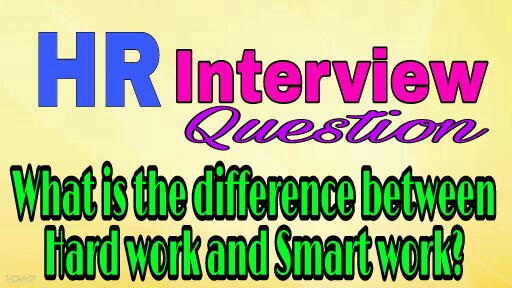 What is the difference between hard work and smart work?