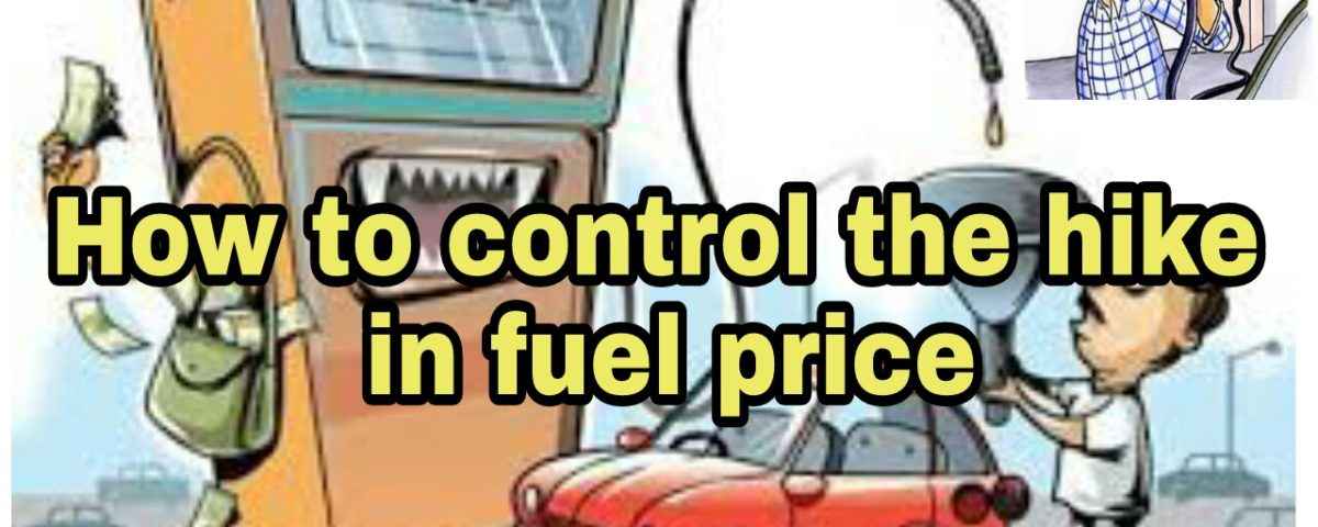 How to control the hike in fuel price?!