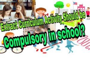 Extra curriculum activity should be made compulsory in school