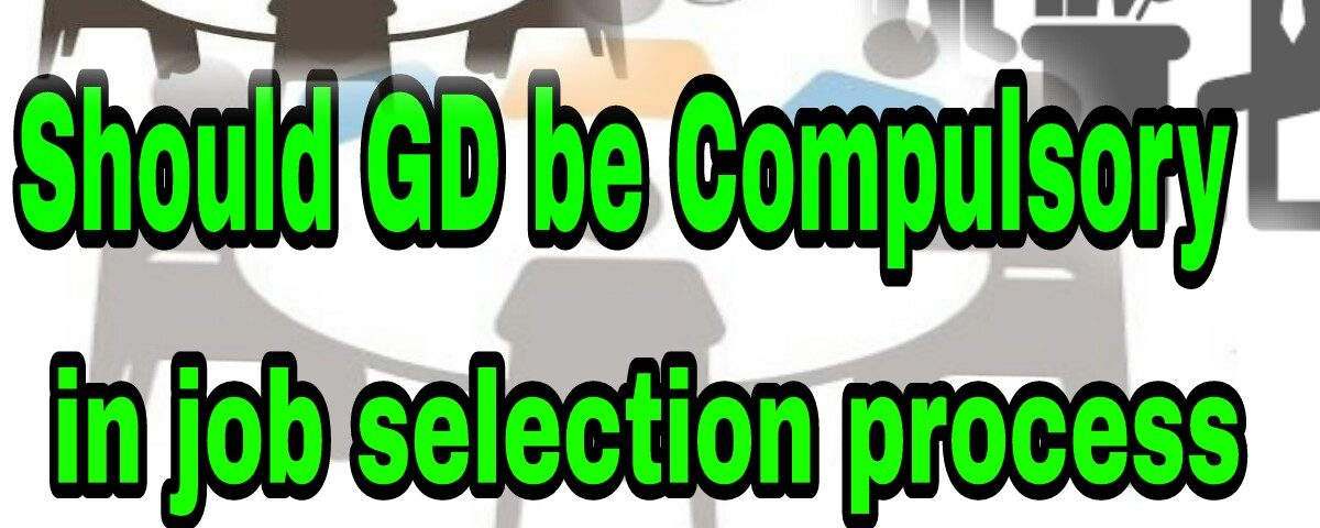 Should GD Be Compulsory In Job Selection Process