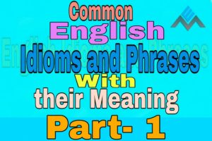 Common English Idioms and Phrases Part-1