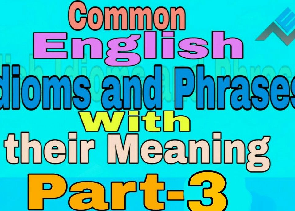 common english idioms and phrases part-3