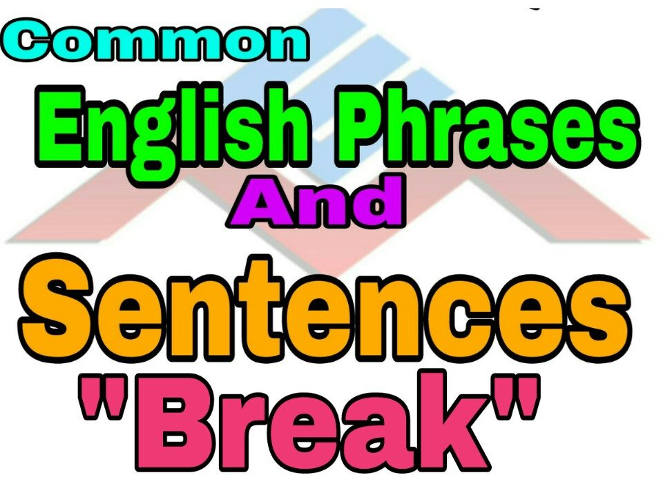 common english phrases and sentences break