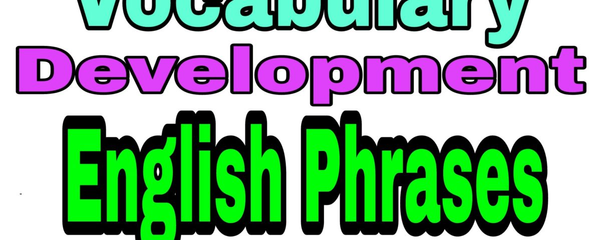 Vocabulary development English phrases with meaning and sentences