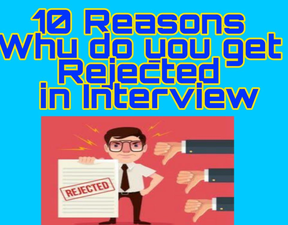 10 reasons why do you get rejected in interview